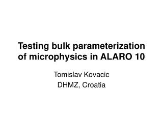 Testing bulk parameterization of microphysics in ALARO 10