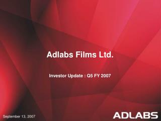 Adlabs Films Ltd. Investor Update : Q5 FY 2007
