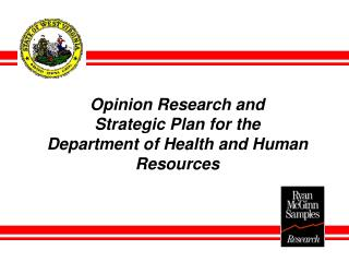 Opinion Research and  Strategic Plan for the  Department of Health and Human Resources