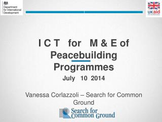 I C T   for   M & E of  Peacebuilding     Programmes July   10  2014