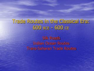 Trade Routes in the Classical Era: 600  BCE  - 600  CE
