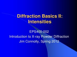 Diffraction Basics II: Intensities