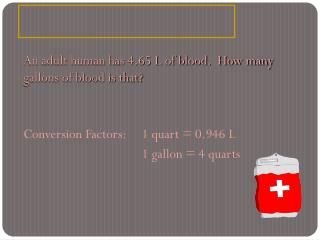 An adult human has 4.65 L of blood.  How many gallons of blood is that?