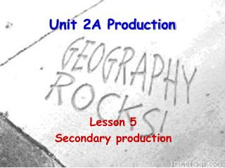 Unit 2A Production