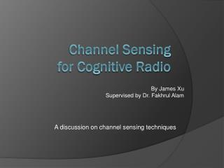 Channel Sensing for Cognitive Radio