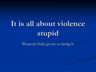 It is all about violence stupid
