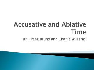 Accusative and Ablative Time