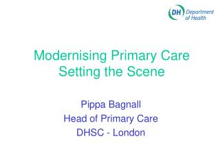 Modernising Primary Care  Setting the Scene