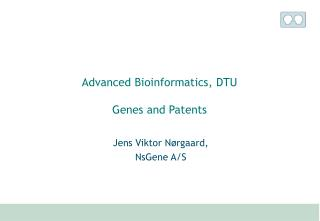 Advanced Bioinformatics, DTU Genes and Patents