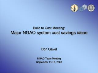 Build to Cost Meeting: Major NGAO system cost savings ideas