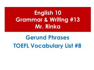 English 10  Grammar & Writing #13 Mr.  Rinka