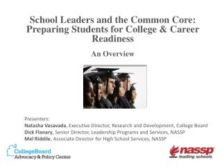 School Leaders and the Common Core: Preparing Students for College & Career Readiness An Overview