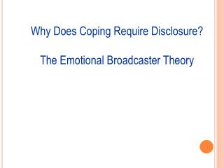 Why Does Coping Require Disclosure? The Emotional Broadcaster Theory