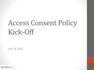 Access Consent Policy Kick-Off