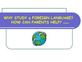 WHY STUDY a FOREIGN LANGUAGE?   HOW CAN PARENTS HELP?  EHC09/06
