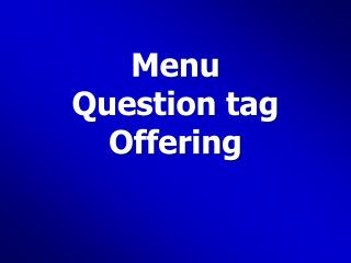 Menu Question tag  Offering