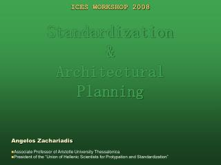 ICES WORKSHOP 2008 Standardization  &  Architectural  Planning