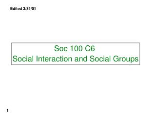 Soc 100 C6  Social Interaction and Social Groups