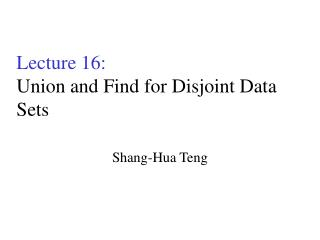Lecture 16: Union and Find for Disjoint Data Sets