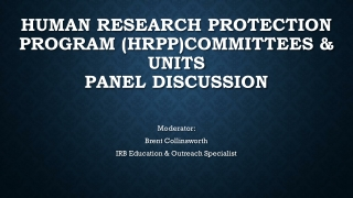 Human Research Protection Program (HRPP)Committees & Units Panel Discussion