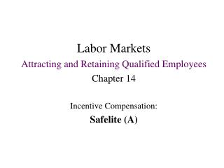 Labor Markets Attracting and Retaining Qualified Employees Chapter 14 Incentive Compensation: Safelite (A)