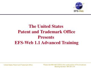 The United States  Patent and Trademark Office Presents  EFS-Web 1.1 Advanced Training