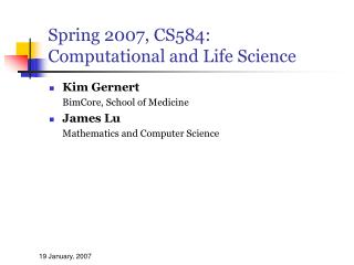 Spring 2007, CS584: Computational and Life Science