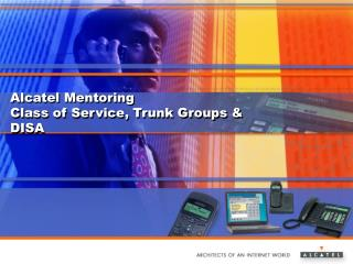 Alcatel Mentoring Class of Service, Trunk Groups & DISA