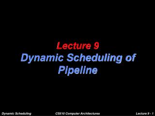 Lecture 9 Dynamic Scheduling of Pipeline