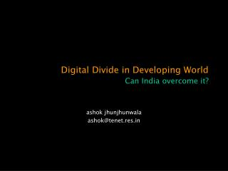 Digital Divide in Developing World Can India overcome it?