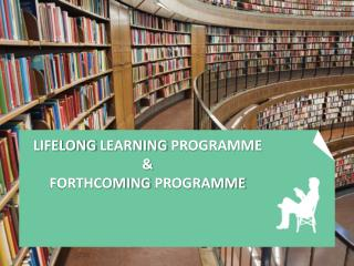 Lifelong learning programme & forthcoming programme