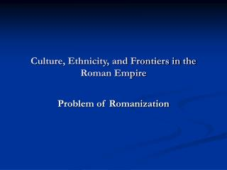 Culture, Ethnicity, and Frontiers in the Roman Empire