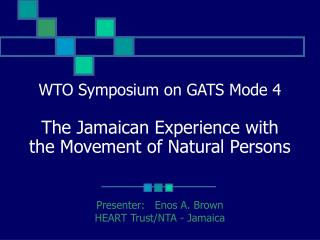 WTO Symposium on GATS Mode 4 The Jamaican Experience with the Movement of Natural Persons