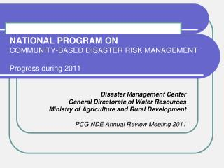 NATIONAL PROGRAM ON  COMMUNITY-BASED DISASTER RISK MANAGEMENT  Progress during 2011