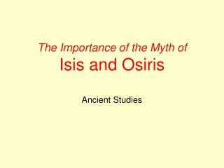 The Importance of the Myth of  Isis and Osiris Ancient Studies
