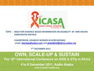 OWN, SCALE-UP & SUSTAIN The 16 th  International Conference on AIDS & STIs in  Africa