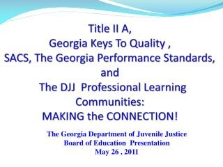 The Georgia Department of Juvenile Justice Board of Education  Presentation May 26 , 2011