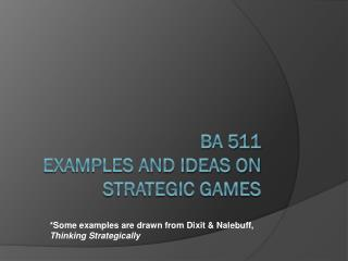 BA 511  Examples and Ideas on Strategic Games