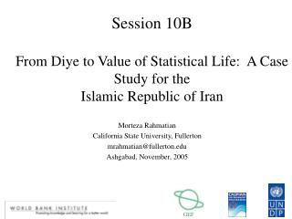 Session 10B From Diye to Value of Statistical Life:  A Case Study for the Islamic Republic of Iran