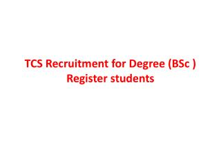 TCS Recruitment for Degree (BSc ) Register students