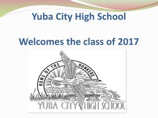 Yuba City High School Welcomes the c lass of 2017