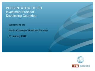 PRESENTATION OF IFU Investment Fund for Developing Countries