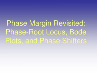 Phase Margin Revisited: Phase-Root Locus, Bode Plots, and Phase Shifters