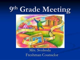 9 th Grade Meeting