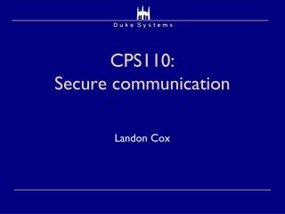 CPS110:  Secure communication