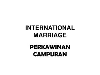 INTERNATIONAL MARRIAGE