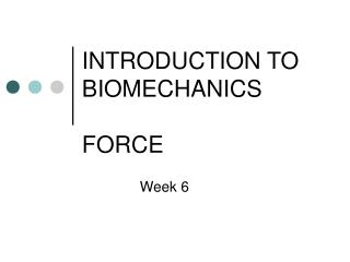 INTRODUCTION TO BIOMECHANICS FORCE