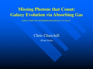 Missing Photons that Count: Galaxy Evolution via Absorbing Gas