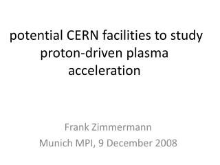 potential CERN facilities to study proton-driven plasma acceleration