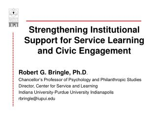Strengthening Institutional Support for Service Learning and Civic Engagement  Robert G. Bringle, Ph.D .